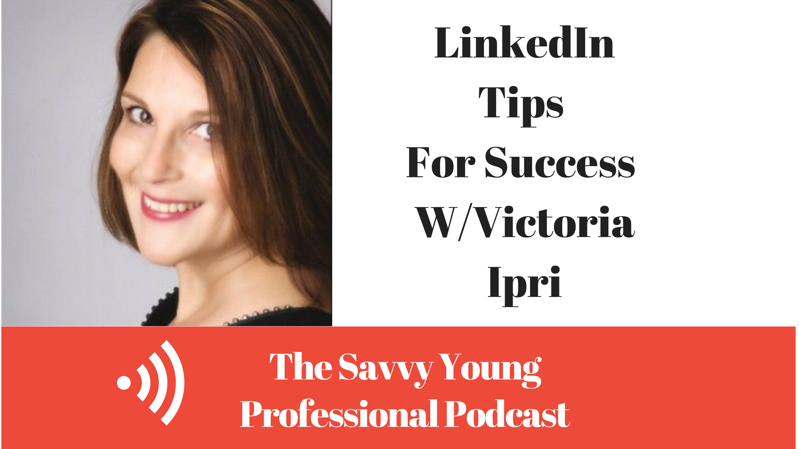 podcast-linkedin-tips-to-get-noticed-w-victoria-ipri